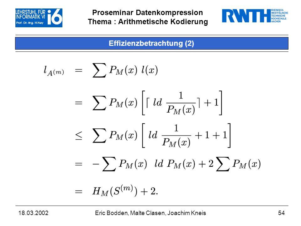 Proseminar Datenkompression Thema : Arithmetische Kodierung 18.03.2002Eric Bodden, Malte Clasen, Joachim Kneis54 Effizienzbetrachtung (2)