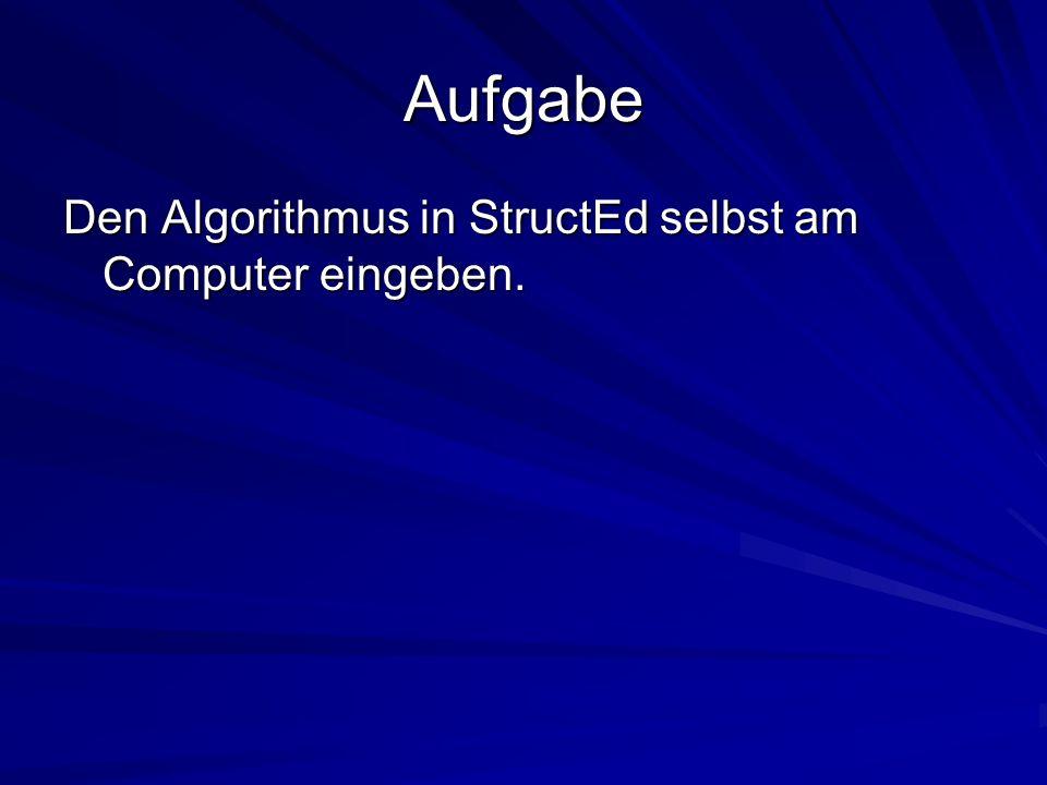 Aufgabe Den Algorithmus in StructEd selbst am Computer eingeben.