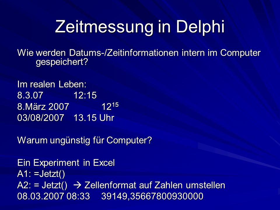 Zeitmessung in Delphi Wie werden Datums-/Zeitinformationen intern im Computer gespeichert? Im realen Leben: 8.3.0712:15 8.März 2007 12 15 03/08/2007 1