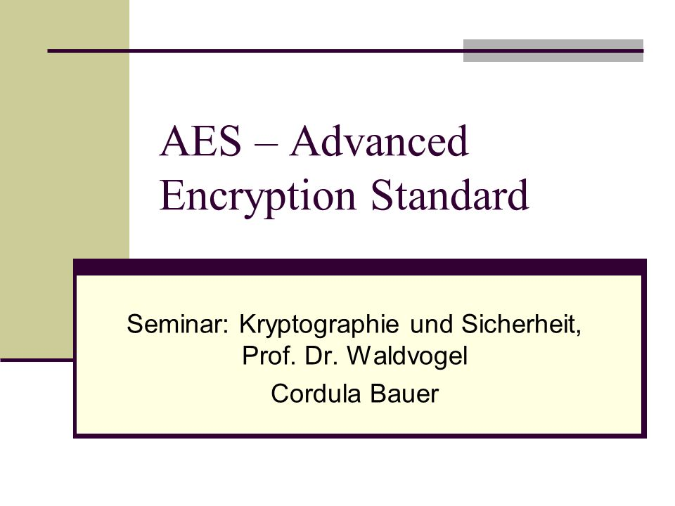 AES – Advanced Encryption Standard Seminar: Kryptographie und Sicherheit, Prof.