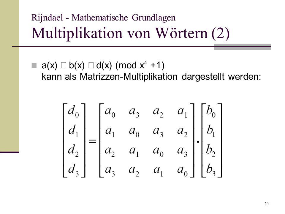 15 Rijndael - Mathematische Grundlagen Multiplikation von Wörtern (2) a(x) b(x) d(x) (mod x 4 +1) kann als Matrizzen-Multiplikation dargestellt werden