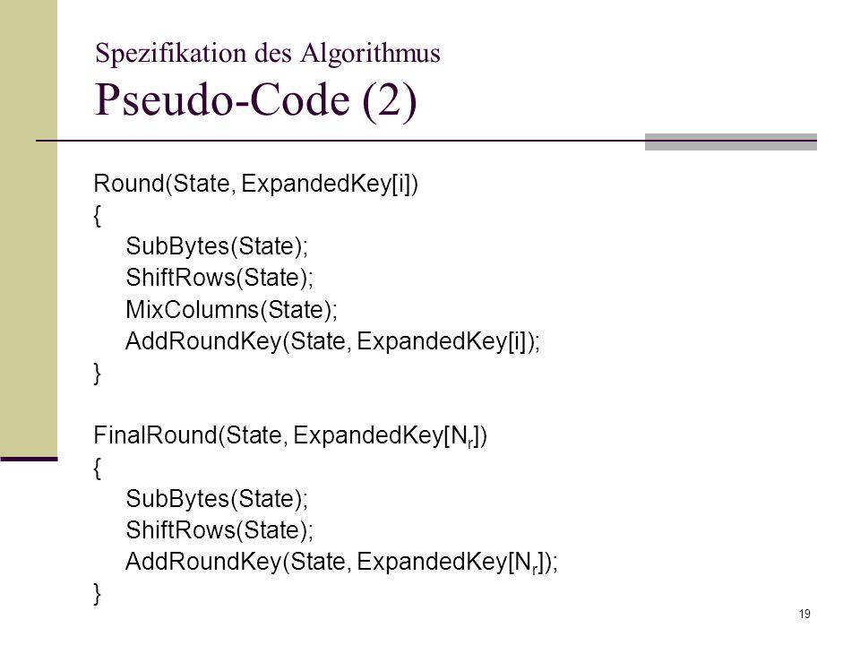 19 Spezifikation des Algorithmus Pseudo-Code (2) Round(State, ExpandedKey[i]) { SubBytes(State); ShiftRows(State); MixColumns(State); AddRoundKey(Stat