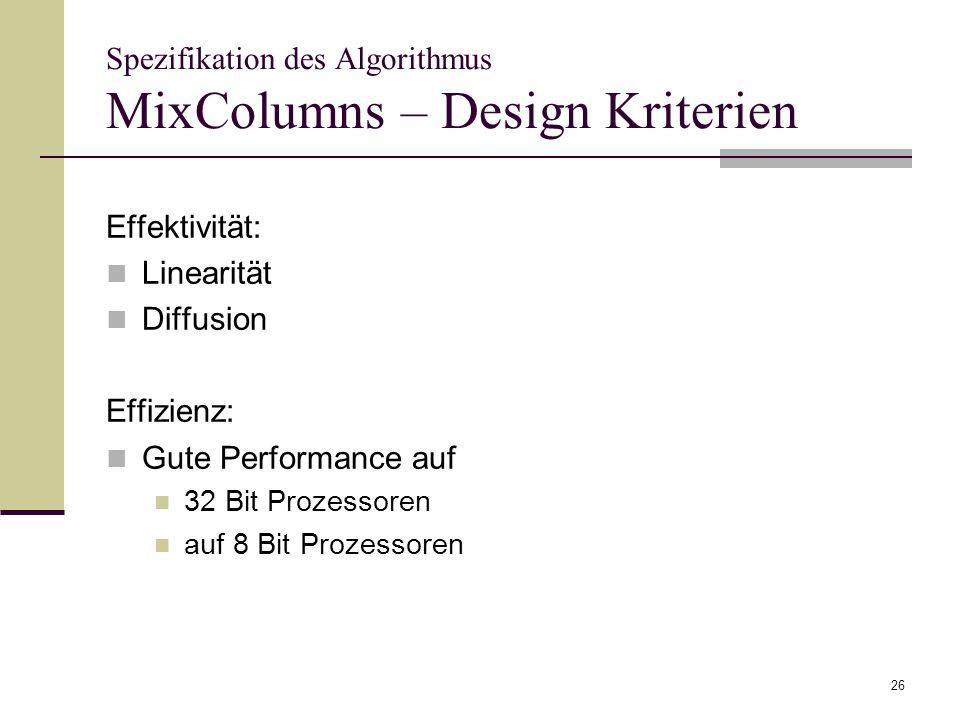 26 Spezifikation des Algorithmus MixColumns – Design Kriterien Effektivität: Linearität Diffusion Effizienz: Gute Performance auf 32 Bit Prozessoren a
