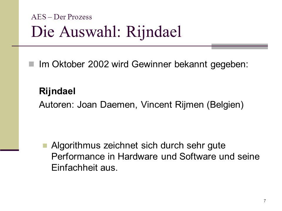 7 AES – Der Prozess Die Auswahl: Rijndael Im Oktober 2002 wird Gewinner bekannt gegeben: Rijndael Autoren: Joan Daemen, Vincent Rijmen (Belgien) Algor