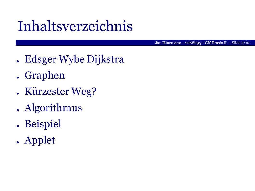 Jan Hinzmann – 2068095 – GIS Praxis II – Slide 3/10 Edsger Wybe Dijkstra Holländer (1930 Rotterdam– 2002) erster Programmierer der Niederlande 1972 Turing Preis In der Informatik geht es genau so wenig um Computer wie in der Astronomie um Teleskope. Dijkstra-Algorithmus findet kürzeste Wege in Graphen