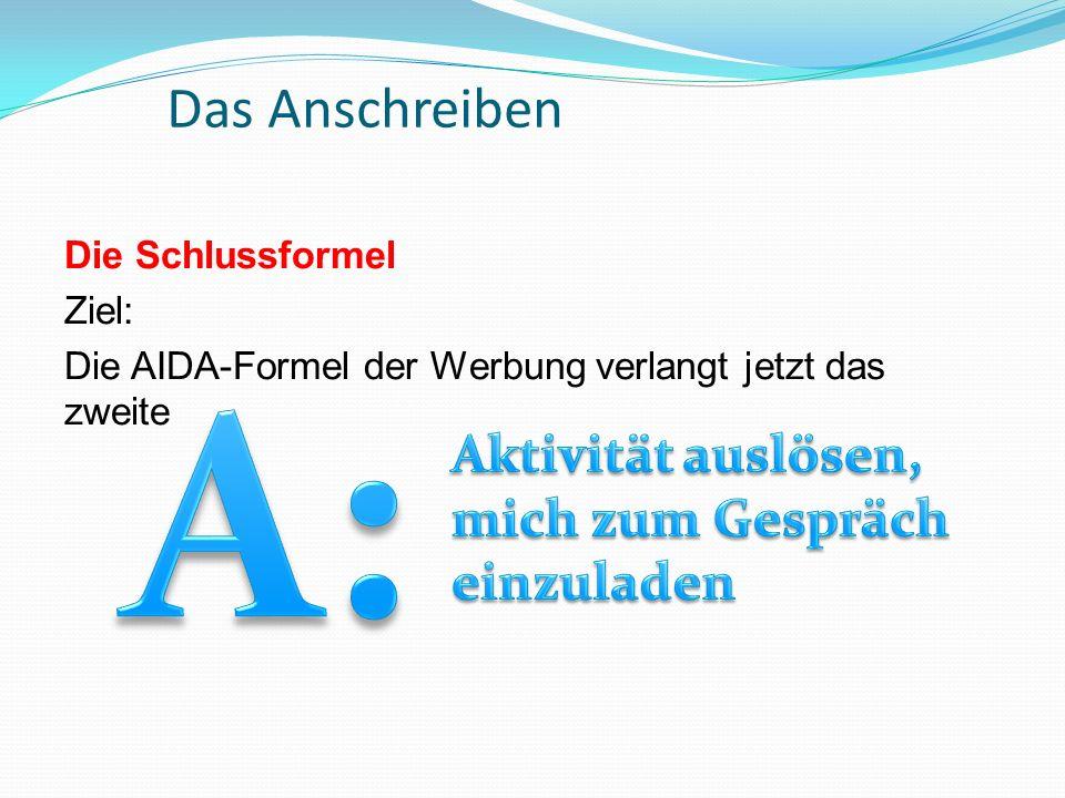 Das Anschreiben Die Schlussformel Ziel: Die AIDA-Formel der Werbung verlangt jetzt das zweite