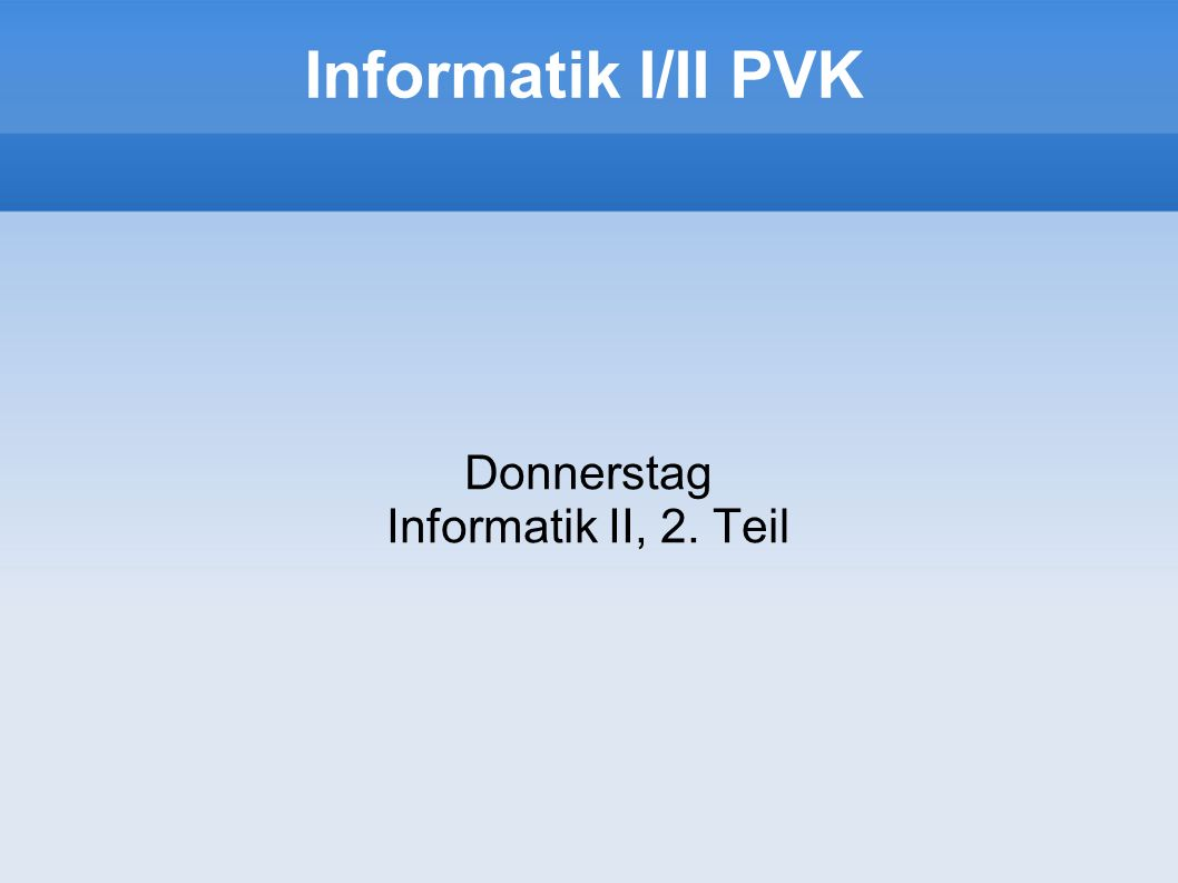 Informatik I/II PVK2 Ablauf heute Binärsuche Backtracking Spieltheorie, Spielbäume Minimax-Algorithmus α-β-Algorithmus Mergesort Heap-Sort