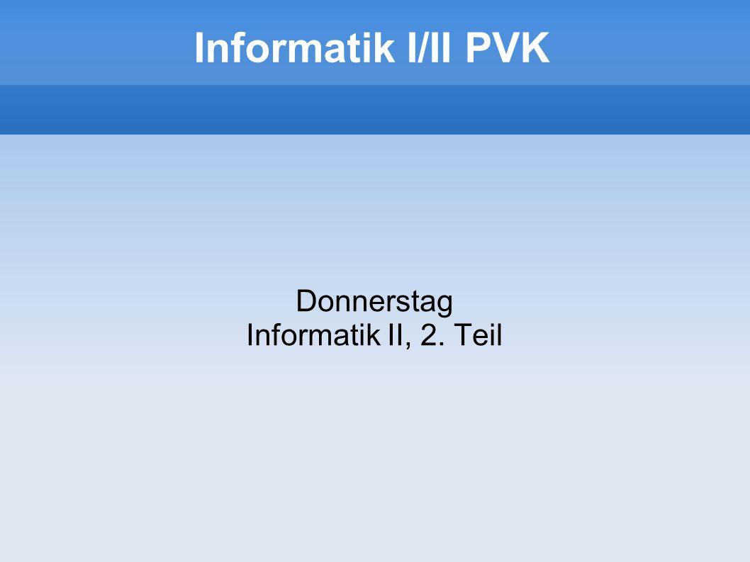 Informatik I/II PVK Donnerstag Informatik II, 2. Teil