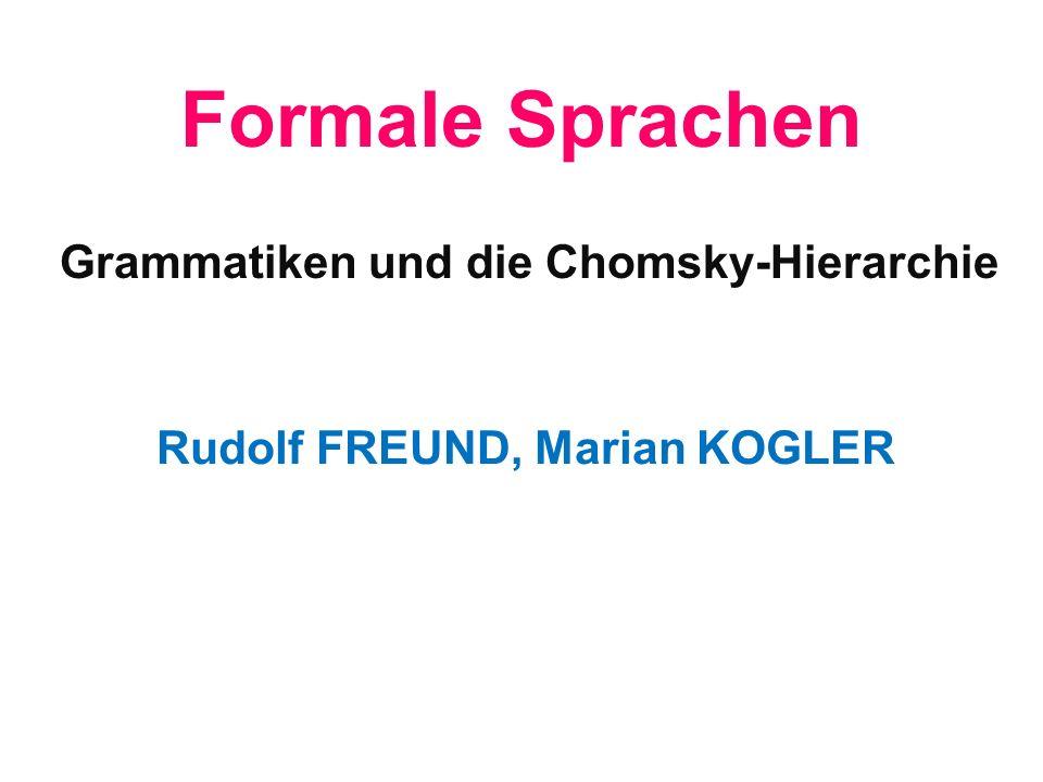 Formale Sprachen Rudolf FREUND, Marian KOGLER Grammatiken und die Chomsky-Hierarchie