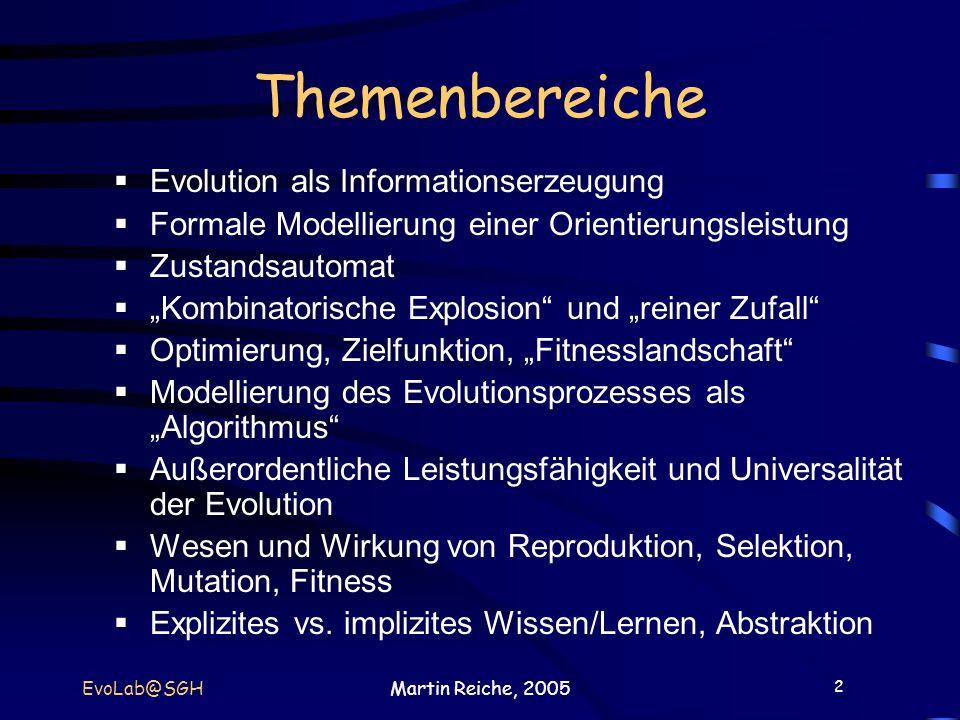 2 EvoLab@SGHMartin Reiche, 2005 Themenbereiche Evolution als Informationserzeugung Formale Modellierung einer Orientierungsleistung Zustandsautomat Ko