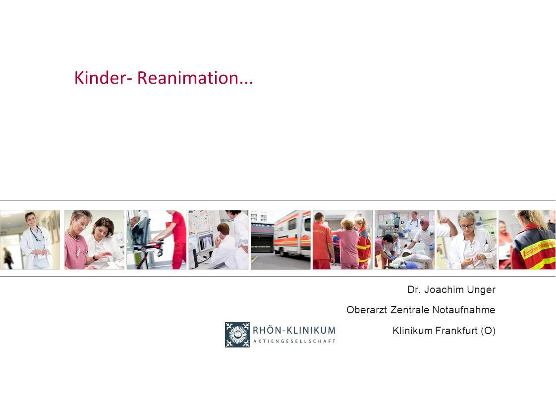 Kinder- Reanimation... Dr. Joachim Unger Oberarzt Zentrale Notaufnahme Klinikum Frankfurt (O)