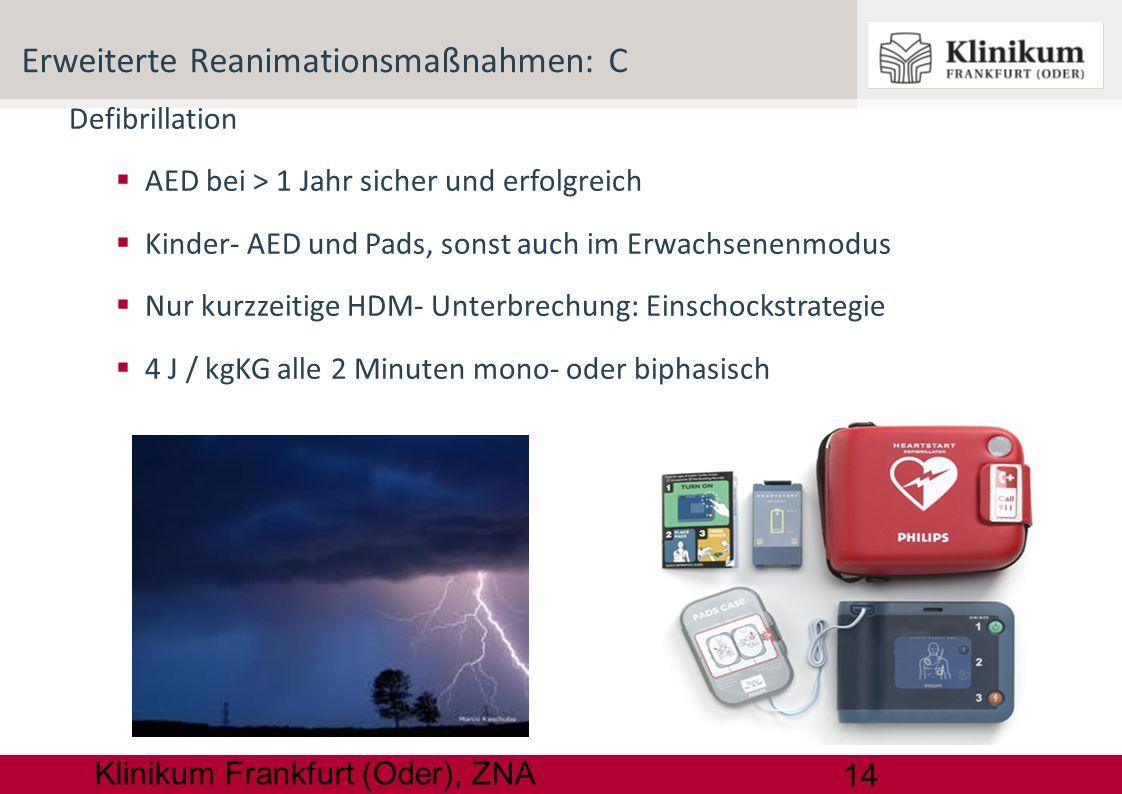 14 Klinikum Frankfurt (Oder), ZNA Defibrillation AED bei > 1 Jahr sicher und erfolgreich Kinder- AED und Pads, sonst auch im Erwachsenenmodus Nur kurz