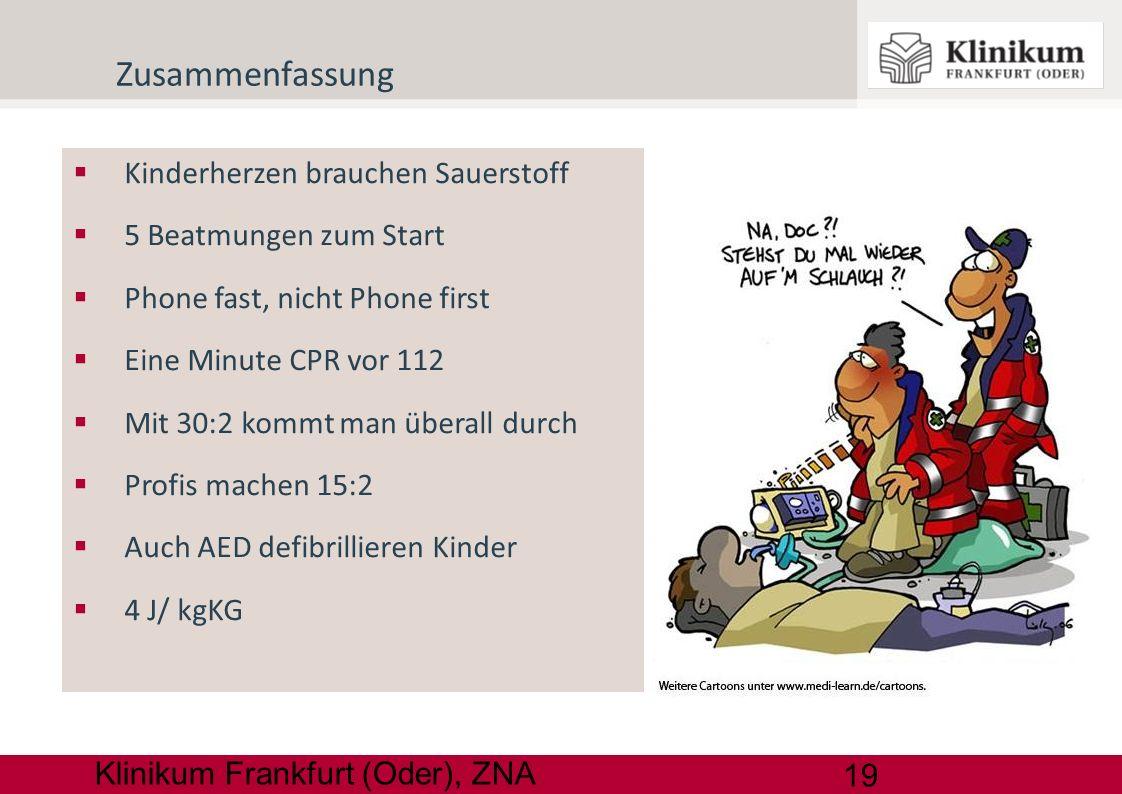19 Klinikum Frankfurt (Oder), ZNA Zusammenfassung Kinderherzen brauchen Sauerstoff 5 Beatmungen zum Start Phone fast, nicht Phone first Eine Minute CP
