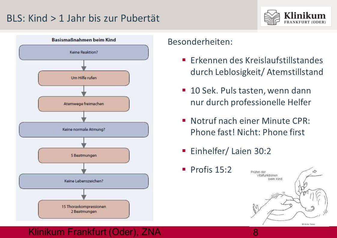 8 Klinikum Frankfurt (Oder), ZNA Besonderheiten: Erkennen des Kreislaufstillstandes durch Leblosigkeit/ Atemstillstand 10 Sek. Puls tasten, wenn dann