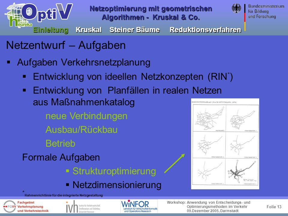 Folie 12 Workshop: Anwendung von Entscheidungs- und Optimierungsmethoden im Verkehr 09.Dezember 2005, Darmstadt Netzoptimierung mit geometrischen Algo
