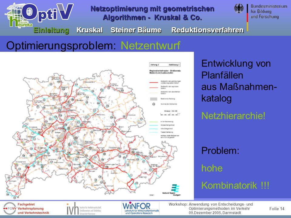Folie 13 Workshop: Anwendung von Entscheidungs- und Optimierungsmethoden im Verkehr 09.Dezember 2005, Darmstadt Netzoptimierung mit geometrischen Algo