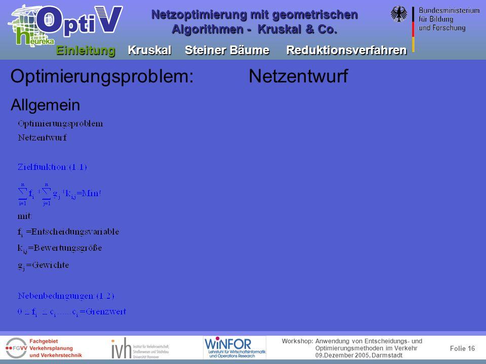 Folie 15 Workshop: Anwendung von Entscheidungs- und Optimierungsmethoden im Verkehr 09.Dezember 2005, Darmstadt Netzoptimierung mit geometrischen Algo