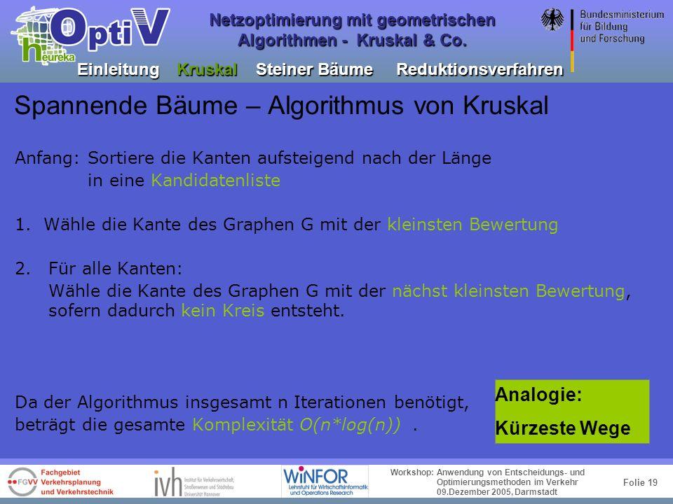 Folie 18 Workshop: Anwendung von Entscheidungs- und Optimierungsmethoden im Verkehr 09.Dezember 2005, Darmstadt Netzoptimierung mit geometrischen Algo