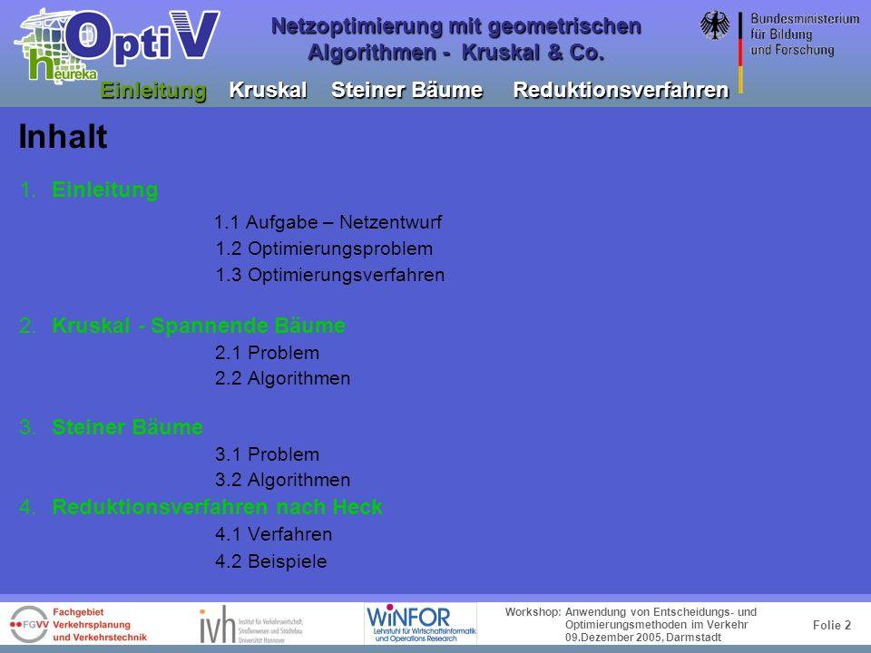 Folie 1 Workshop: Anwendung von Entscheidungs- und Optimierungsmethoden im Verkehr 09.Dezember 2005, Darmstadt Netzoptimierung mit geometrischen Algor