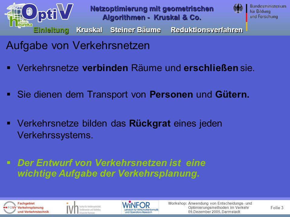Folie 2 Workshop: Anwendung von Entscheidungs- und Optimierungsmethoden im Verkehr 09.Dezember 2005, Darmstadt Netzoptimierung mit geometrischen Algor
