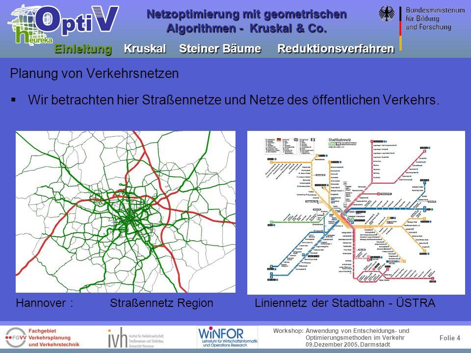 Folie 3 Workshop: Anwendung von Entscheidungs- und Optimierungsmethoden im Verkehr 09.Dezember 2005, Darmstadt Netzoptimierung mit geometrischen Algor
