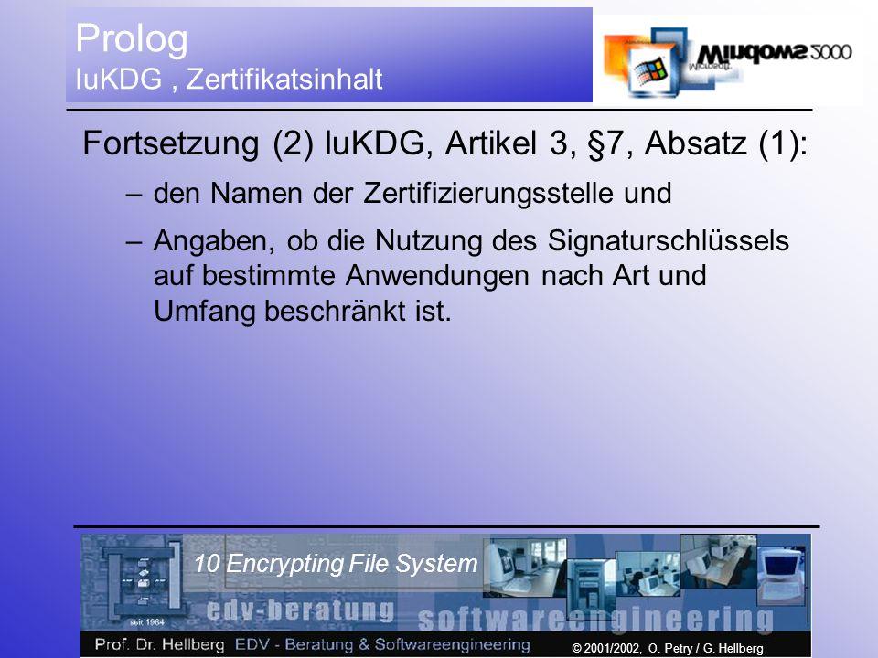 © 2001/2002, O. Petry / G. Hellberg 10 Encrypting File System Prolog IuKDG, Zertifikatsinhalt Fortsetzung (2) IuKDG, Artikel 3, §7, Absatz (1): –den N