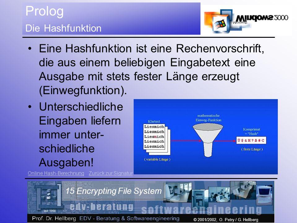 © 2001/2002, O. Petry / G. Hellberg 15 Encrypting File System Prolog Die Hashfunktion Eine Hashfunktion ist eine Rechenvorschrift, die aus einem belie