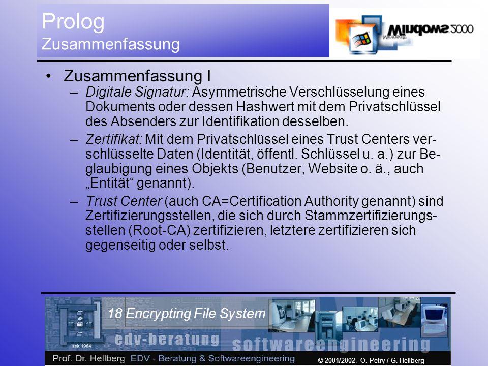 © 2001/2002, O. Petry / G. Hellberg 18 Encrypting File System Prolog Zusammenfassung Zusammenfassung I –Digitale Signatur: Asymmetrische Verschlüsselu