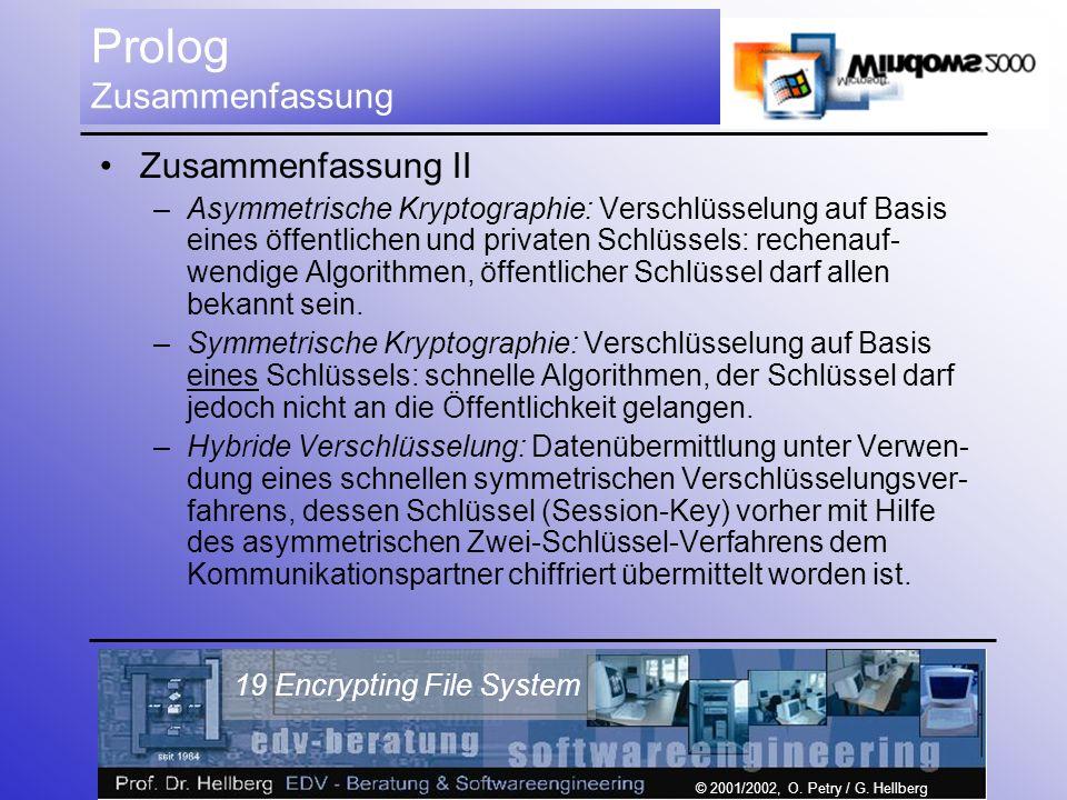 © 2001/2002, O. Petry / G. Hellberg 19 Encrypting File System Prolog Zusammenfassung Zusammenfassung II –Asymmetrische Kryptographie: Verschlüsselung
