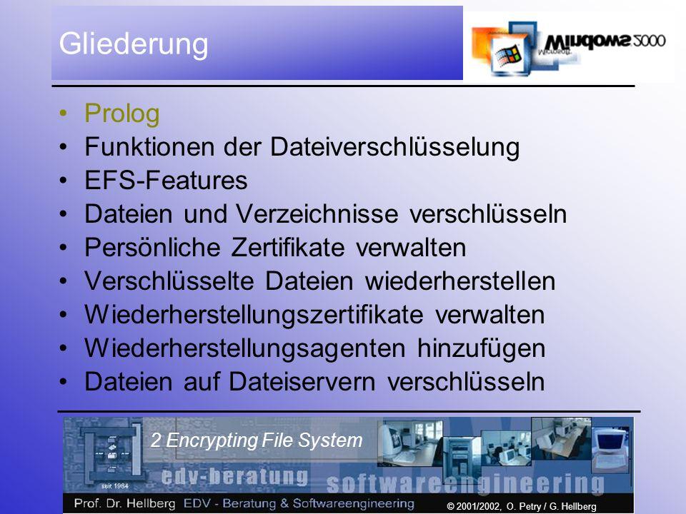 © 2001/2002, O. Petry / G. Hellberg 2 Encrypting File System Gliederung Prolog Funktionen der Dateiverschlüsselung EFS-Features Dateien und Verzeichni