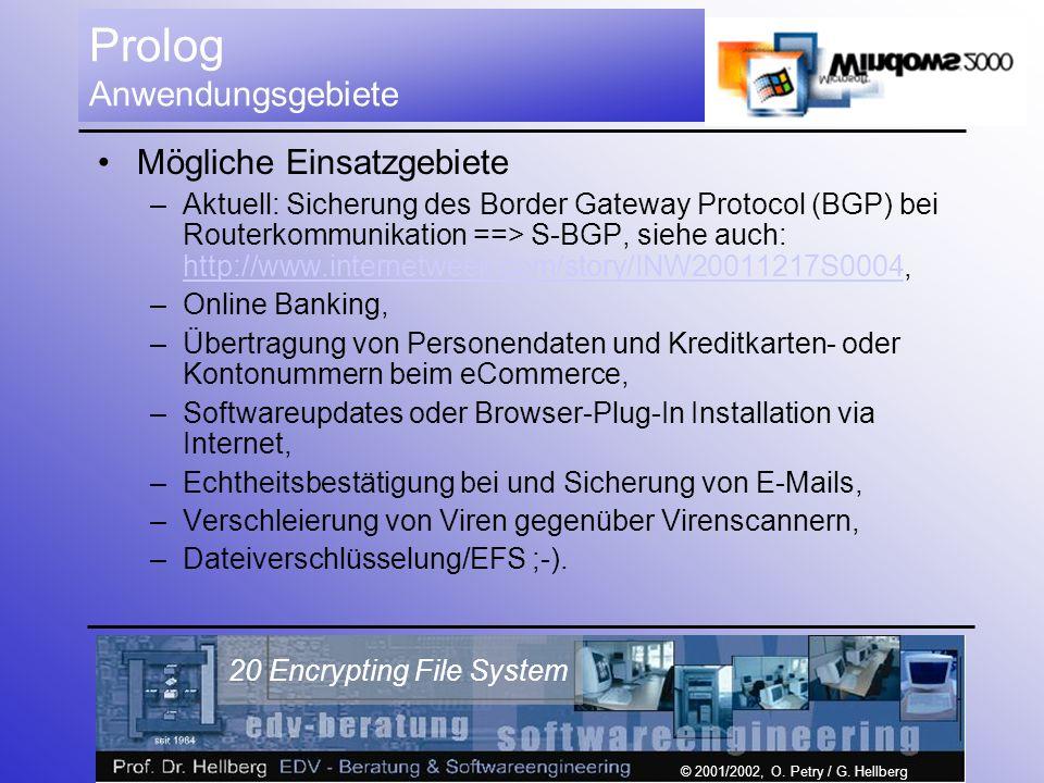 © 2001/2002, O. Petry / G. Hellberg 20 Encrypting File System Prolog Anwendungsgebiete Mögliche Einsatzgebiete –Aktuell: Sicherung des Border Gateway