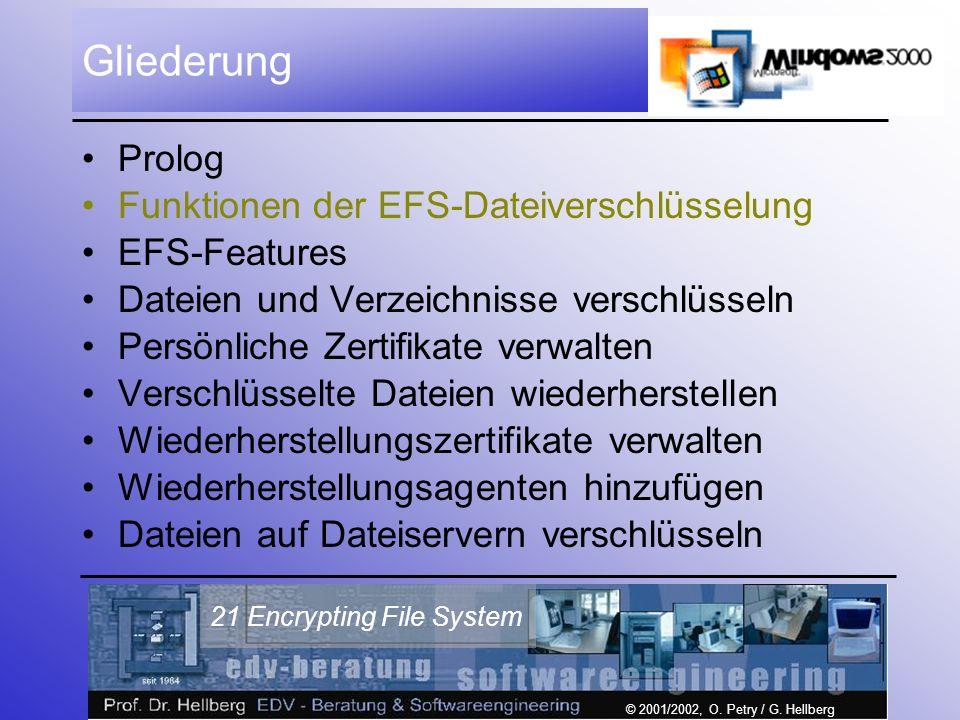 © 2001/2002, O. Petry / G. Hellberg 21 Encrypting File System Gliederung Prolog Funktionen der EFS-Dateiverschlüsselung EFS-Features Dateien und Verze
