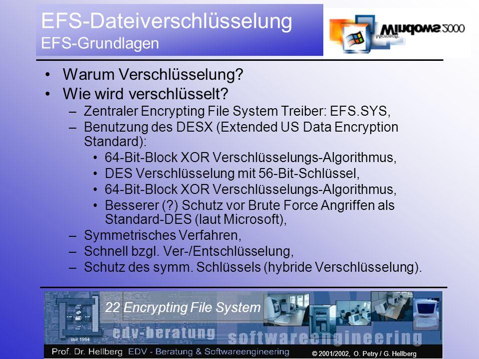 © 2001/2002, O. Petry / G. Hellberg 22 Encrypting File System EFS-Dateiverschlüsselung EFS-Grundlagen Warum Verschlüsselung? Wie wird verschlüsselt? –