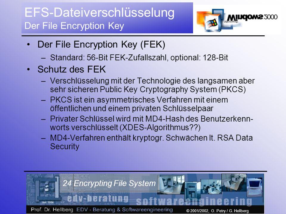 © 2001/2002, O. Petry / G. Hellberg 24 Encrypting File System EFS-Dateiverschlüsselung Der File Encryption Key Der File Encryption Key (FEK) –Standard