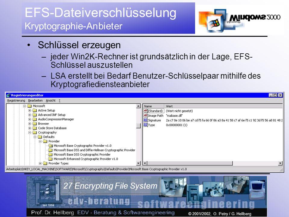 © 2001/2002, O. Petry / G. Hellberg 27 Encrypting File System EFS-Dateiverschlüsselung Kryptographie-Anbieter Schlüssel erzeugen –jeder Win2K-Rechner