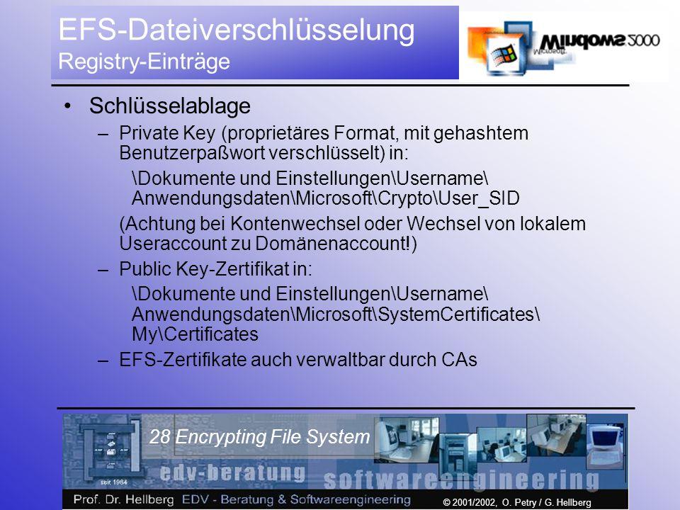 © 2001/2002, O. Petry / G. Hellberg 28 Encrypting File System EFS-Dateiverschlüsselung Registry-Einträge Schlüsselablage –Private Key (proprietäres Fo