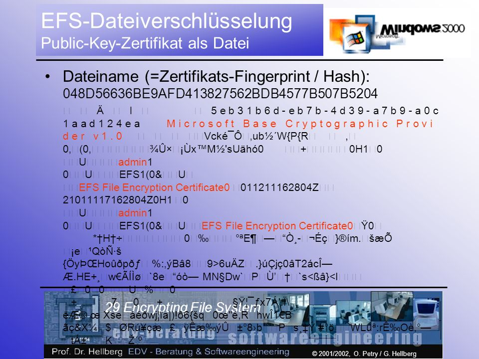 © 2001/2002, O. Petry / G. Hellberg 29 Encrypting File System EFS-Dateiverschlüsselung Public-Key-Zertifikat als Datei Dateiname (=Zertifikats-Fingerp