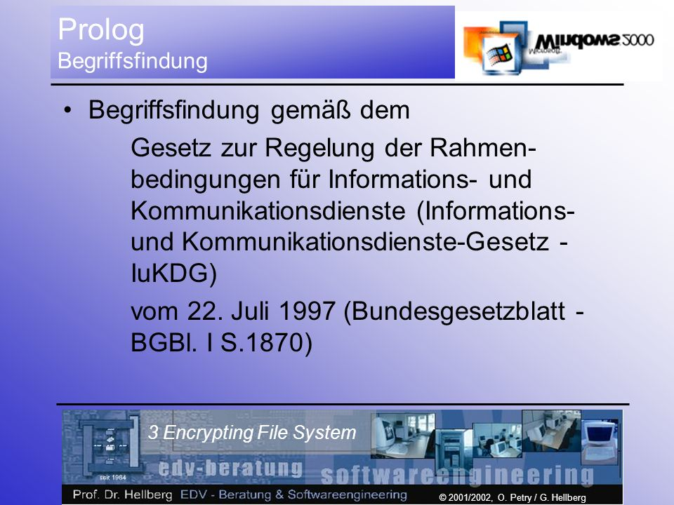 © 2001/2002, O. Petry / G. Hellberg 3 Encrypting File System Prolog Begriffsfindung Begriffsfindung gemäß dem Gesetz zur Regelung der Rahmen- bedingun