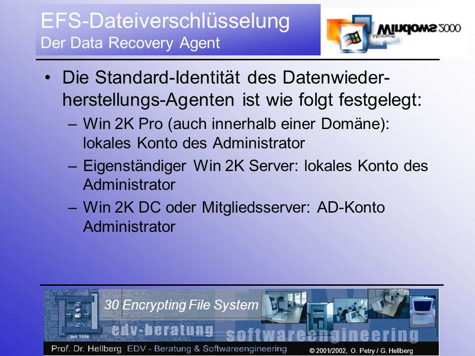 © 2001/2002, O. Petry / G. Hellberg 30 Encrypting File System EFS-Dateiverschlüsselung Der Data Recovery Agent Die Standard-Identität des Datenwieder-
