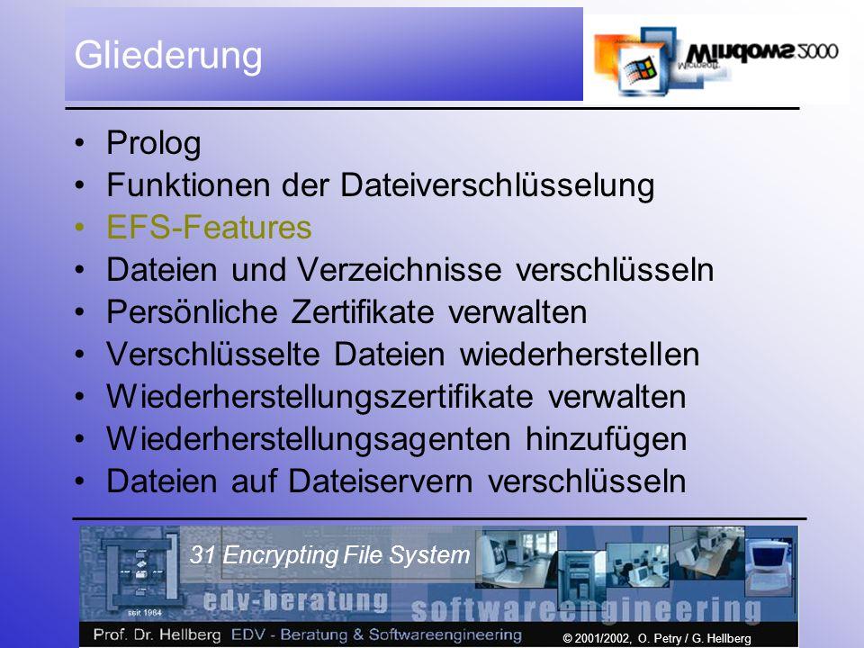 © 2001/2002, O. Petry / G. Hellberg 31 Encrypting File System Gliederung Prolog Funktionen der Dateiverschlüsselung EFS-Features Dateien und Verzeichn