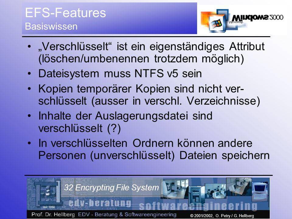 © 2001/2002, O. Petry / G. Hellberg 32 Encrypting File System EFS-Features Basiswissen Verschlüsselt ist ein eigenständiges Attribut (löschen/umbenenn