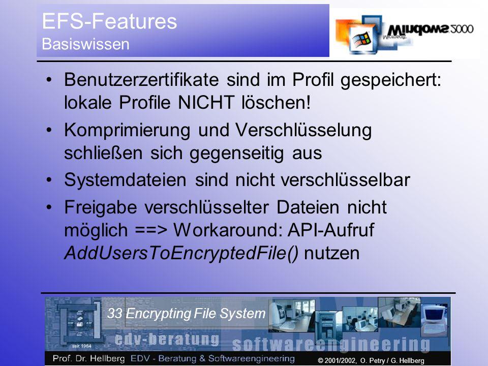 © 2001/2002, O. Petry / G. Hellberg 33 Encrypting File System EFS-Features Basiswissen Benutzerzertifikate sind im Profil gespeichert: lokale Profile