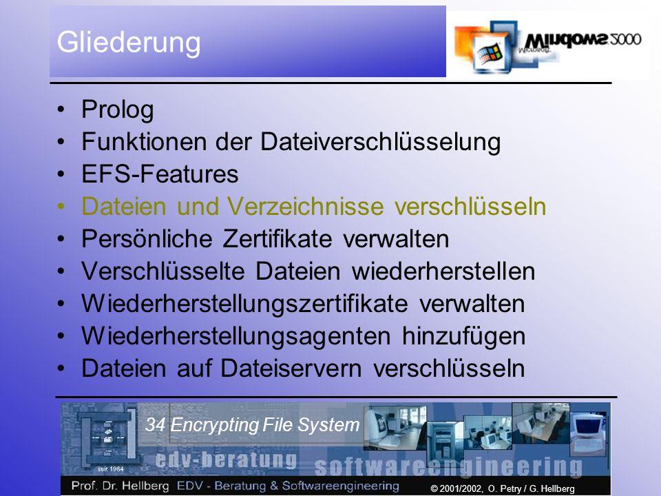 © 2001/2002, O. Petry / G. Hellberg 34 Encrypting File System Gliederung Prolog Funktionen der Dateiverschlüsselung EFS-Features Dateien und Verzeichn