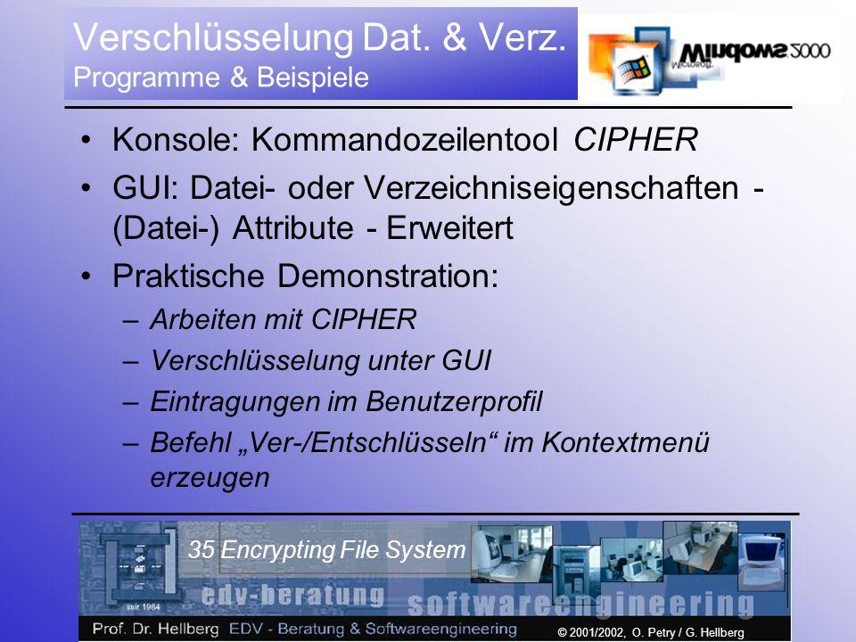 © 2001/2002, O. Petry / G. Hellberg 35 Encrypting File System Verschlüsselung Dat. & Verz. Programme & Beispiele Konsole: Kommandozeilentool CIPHER GU