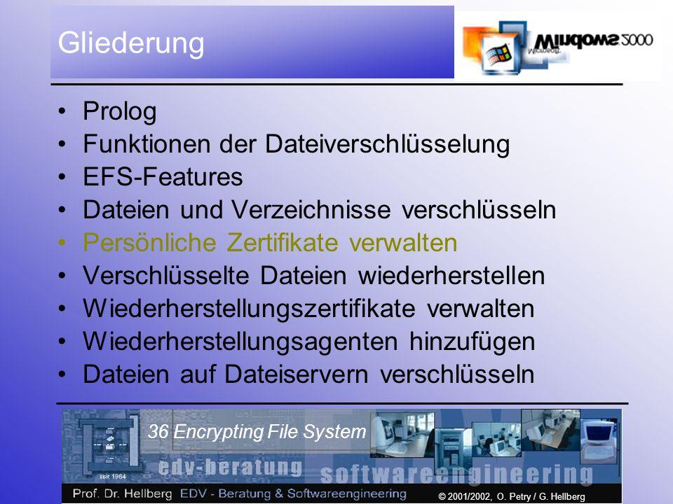 © 2001/2002, O. Petry / G. Hellberg 36 Encrypting File System Gliederung Prolog Funktionen der Dateiverschlüsselung EFS-Features Dateien und Verzeichn