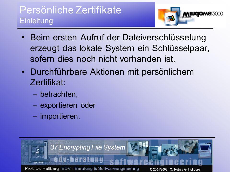 © 2001/2002, O. Petry / G. Hellberg 37 Encrypting File System Persönliche Zertifikate Einleitung Beim ersten Aufruf der Dateiverschlüsselung erzeugt d