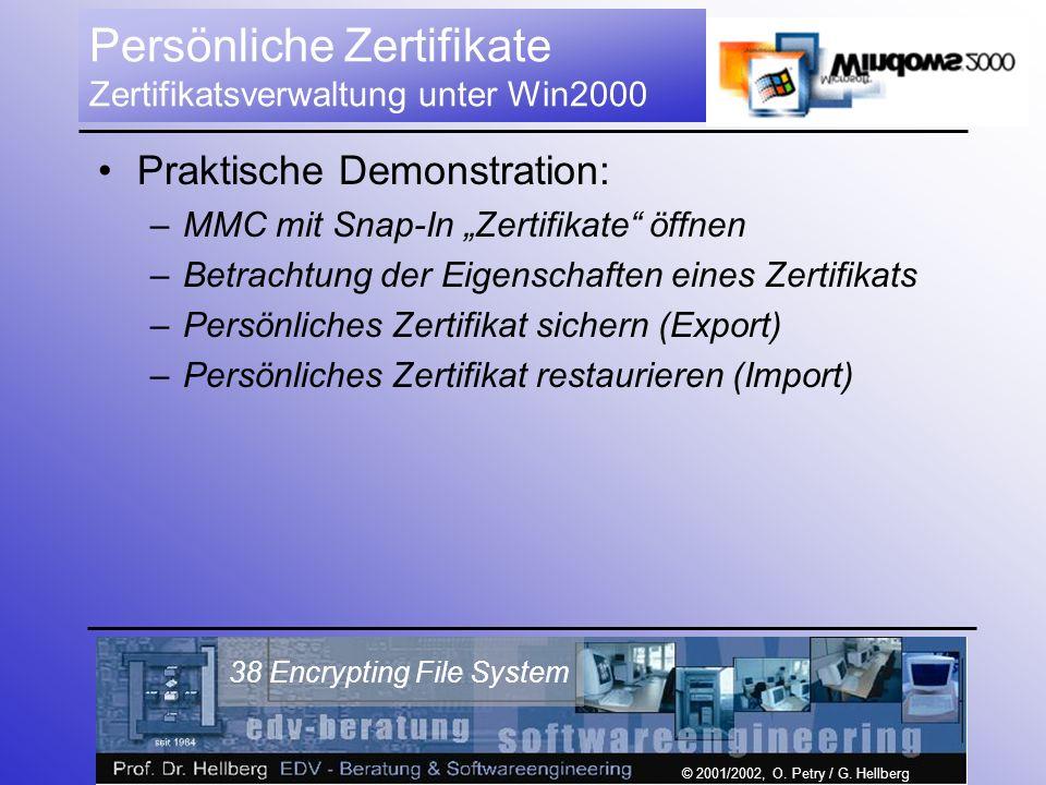 © 2001/2002, O. Petry / G. Hellberg 38 Encrypting File System Persönliche Zertifikate Zertifikatsverwaltung unter Win2000 Praktische Demonstration: –M
