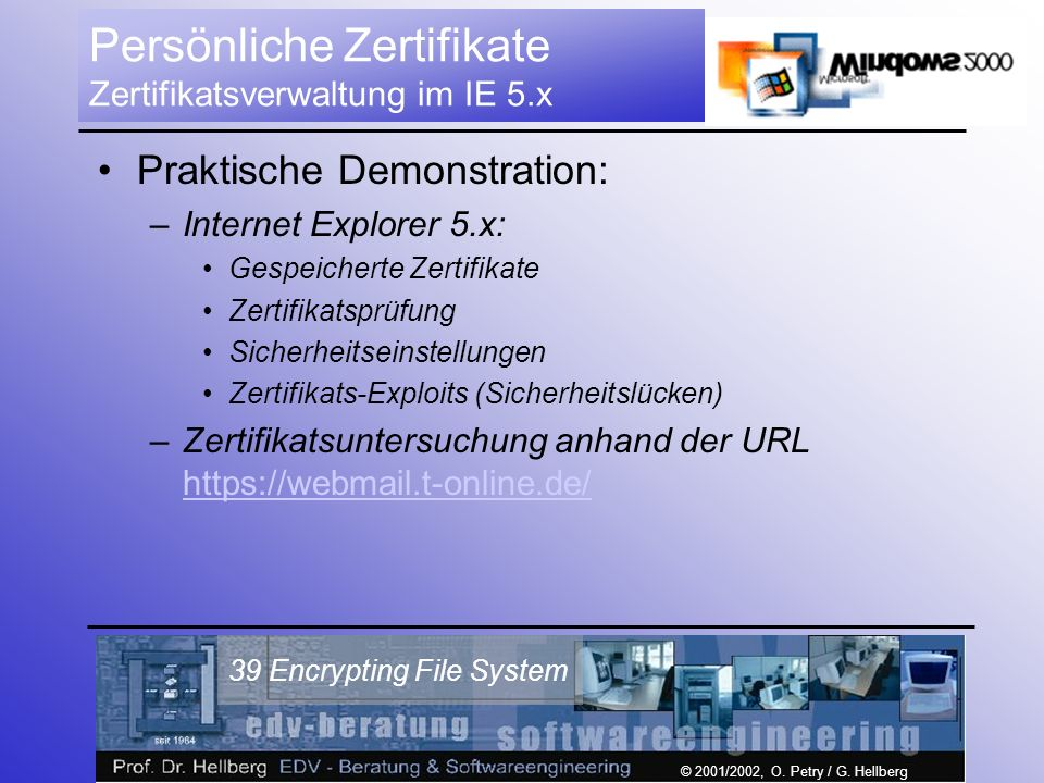 © 2001/2002, O. Petry / G. Hellberg 39 Encrypting File System Persönliche Zertifikate Zertifikatsverwaltung im IE 5.x Praktische Demonstration: –Inter