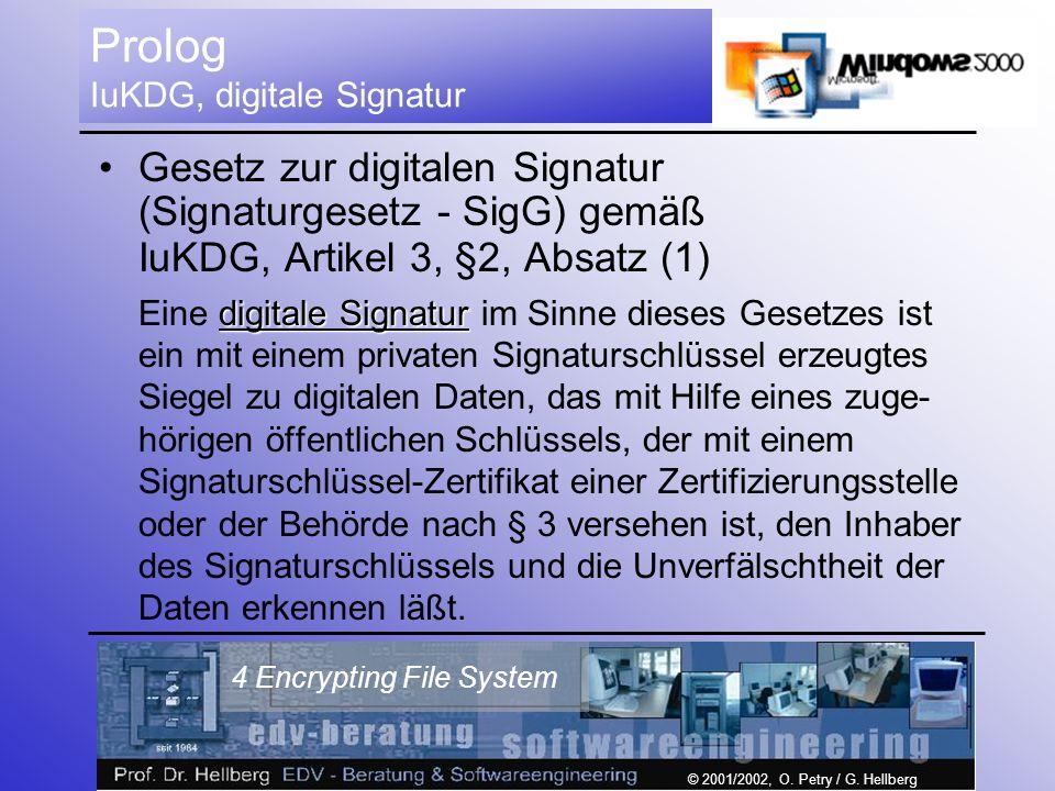 © 2001/2002, O. Petry / G. Hellberg 4 Encrypting File System Prolog IuKDG, digitale Signatur Gesetz zur digitalen Signatur (Signaturgesetz - SigG) gem