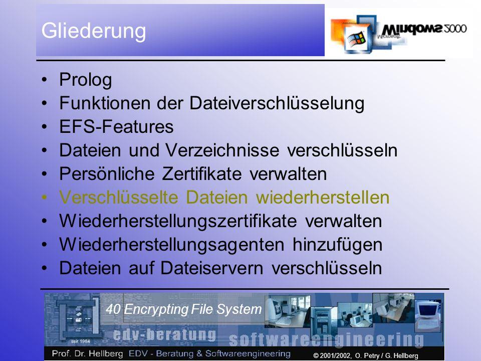 © 2001/2002, O. Petry / G. Hellberg 40 Encrypting File System Gliederung Prolog Funktionen der Dateiverschlüsselung EFS-Features Dateien und Verzeichn